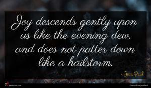 Jean Paul quote : Joy descends gently upon ...