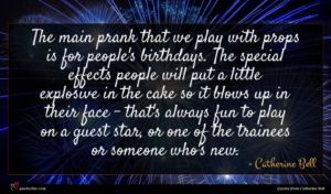 Catherine Bell quote : The main prank that ...