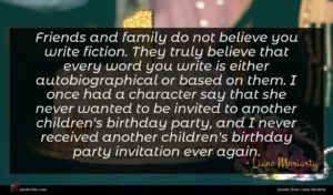 Liane Moriarty quote : Friends and family do ...
