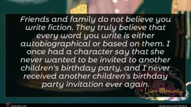Photo of Liane Moriarty quote : Friends and family do …