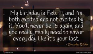 Q'orianka Kilcher quote : My birthday is Feb ...