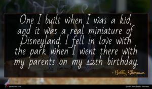 Bobby Sherman quote : One I built when ...