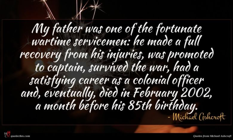 My father was one of the fortunate wartime servicemen: he made a full recovery from his injuries, was promoted to captain, survived the war, had a satisfying career as a colonial officer and, eventually, died in February 2002, a month before his 85th birthday.