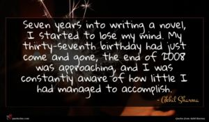 Akhil Sharma quote : Seven years into writing ...
