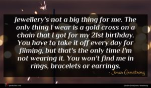 Jonas Armstrong quote : Jewellery's not a big ...