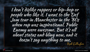 Noel Gallagher quote : I don't dislike rappers ...