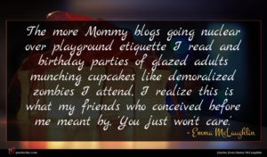 Emma McLaughlin quote : The more Mommy blogs ...