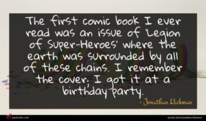 Jonathan Hickman quote : The first comic book ...