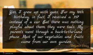 Benjamin Percy quote : Yes I grew up ...