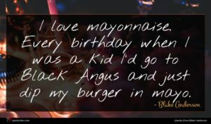 Blake Anderson quote : I love mayonnaise Every ...