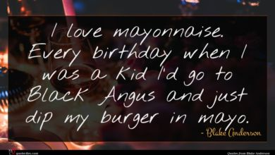Photo of Blake Anderson quote : I love mayonnaise Every …
