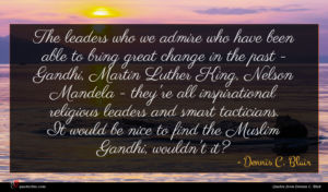 Dennis C. Blair quote : The leaders who we ...