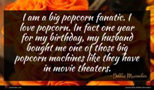 Debbie Macomber quote : I am a big ...