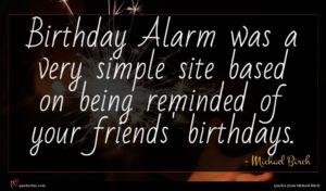 Michael Birch quote : Birthday Alarm was a ...