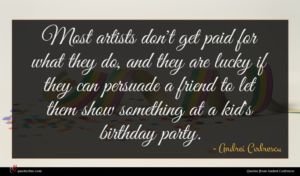 Andrei Codrescu quote : Most artists don't get ...