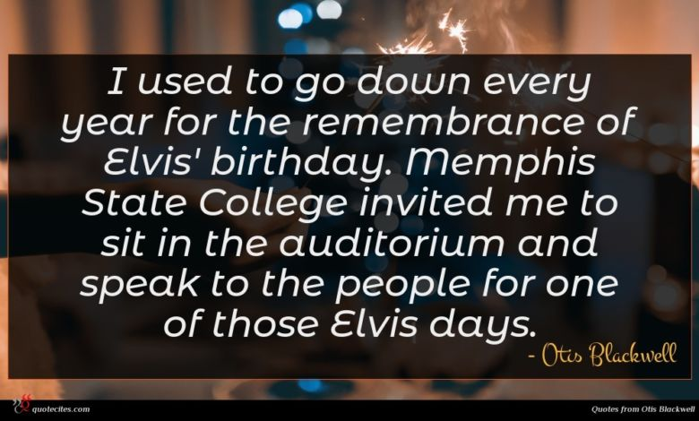 I used to go down every year for the remembrance of Elvis' birthday. Memphis State College invited me to sit in the auditorium and speak to the people for one of those Elvis days.