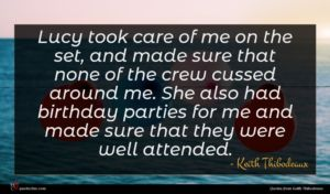 Keith Thibodeaux quote : Lucy took care of ...