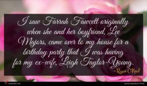 Ryan O'Neal quote : I saw Farrah Fawcett ...