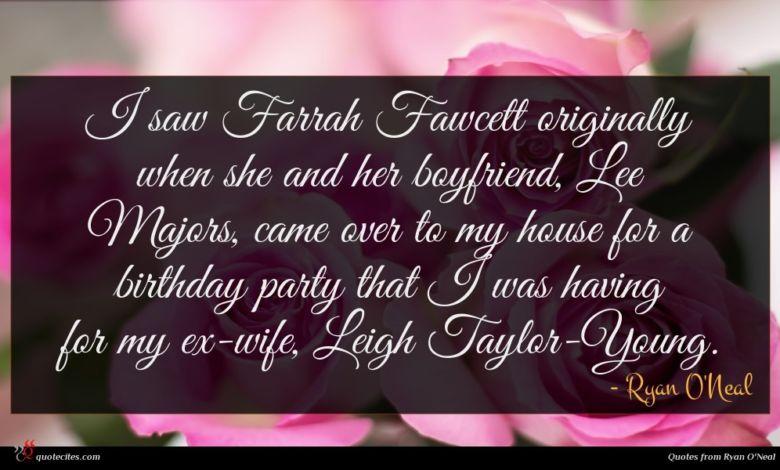 Photo of Ryan O'Neal quote : I saw Farrah Fawcett …