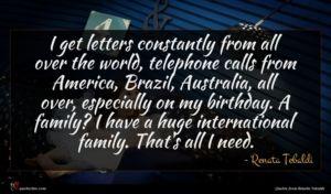 Renata Tebaldi quote : I get letters constantly ...