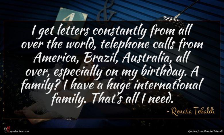 Photo of Renata Tebaldi quote : I get letters constantly …