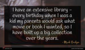 Mark Bridges quote : I have an extensive ...