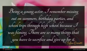 Dylan Everett quote : Being a young actor ...