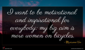 Marianne Vos quote : I want to be ...