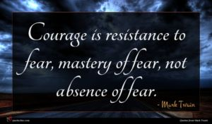 Mark Twain quote : Courage is resistance to ...