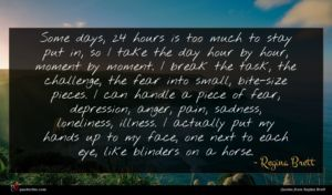 Regina Brett quote : Some days hours is ...