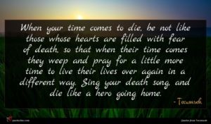 Tecumseh quote : When your time comes ...