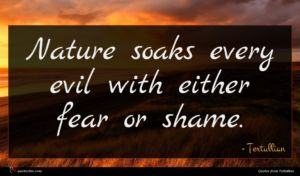 Tertullian quote : Nature soaks every evil ...
