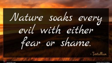 Photo of Tertullian quote : Nature soaks every evil …