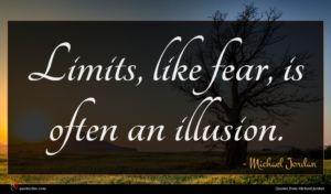 Michael Jordan quote : Limits like fear is ...
