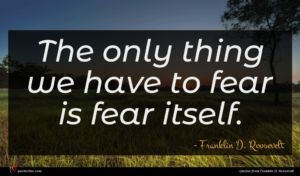 Franklin D. Roosevelt quote : The only thing we ...