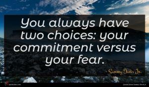 Sammy Davis Jr. quote : You always have two ...