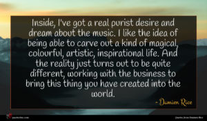 Damien Rice quote : Inside I've got a ...