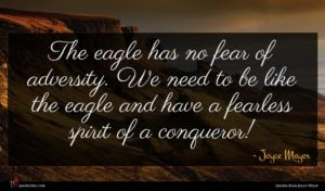 Joyce Meyer quote : The eagle has no ...
