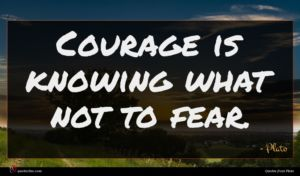 Plato quote : Courage is knowing what ...