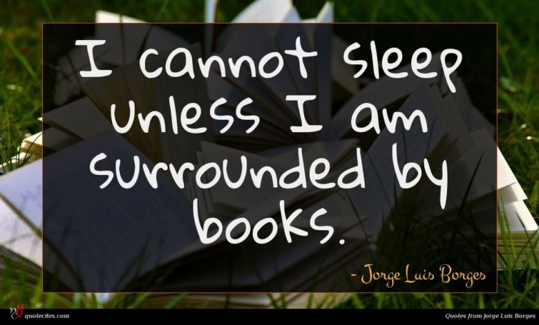 Photo of Jorge Luis Borges quote : I cannot sleep unless …