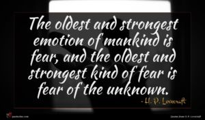 H. P. Lovecraft quote : The oldest and strongest ...