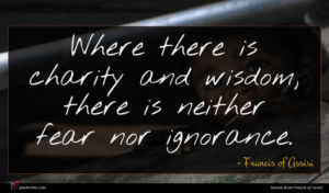 Francis of Assisi quote : Where there is charity ...