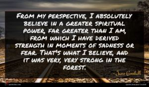 Jane Goodall quote : From my perspective I ...