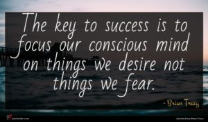 Brian Tracy quote : The key to success ...