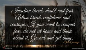 Dale Carnegie quote : Inaction breeds doubt and ...