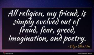 Edgar Allan Poe quote : All religion my friend ...