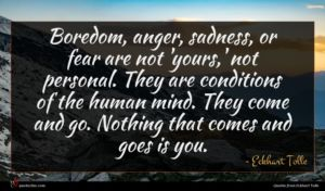 Eckhart Tolle quote : Boredom anger sadness or ...