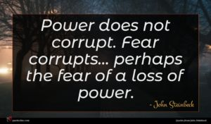 John Steinbeck quote : Power does not corrupt ...