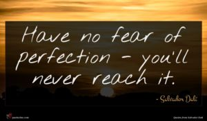 Salvador Dalí quote : Have no fear of ...