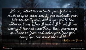 Sebastian Thrun quote : It's important to celebrate ...
